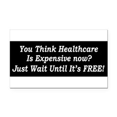 You Think Healthcare is Expensive Now Rectangle Car Magnet