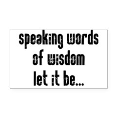 Speaking Words of Wisdom Rectangle Car Magnet