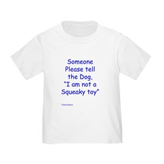 I am not a squeaky toy Toddler T-Shirt