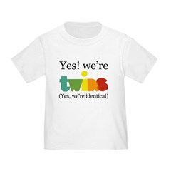 Yes, We're Identical Twins Toddler T-Shirt