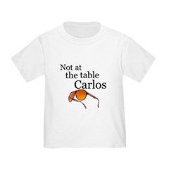 Not at the table Carlos Toddler T-Shirt