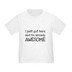 Just Got Here Toddler T-Shirt
