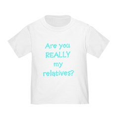 Are You Really My Relatives? Infant Creeper Toddler T-Shirt