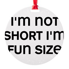 I'm Fun Size Round Ornament
