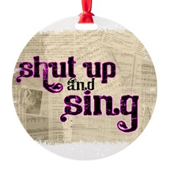 Shut Up and Sing Round Ornament