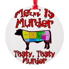 Meat is Murder. Tasty, Tasty Murder. Round Ornament