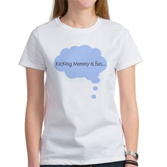 Kicking Mommy is Fun Women's T-Shirt