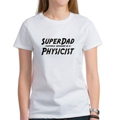 """SuperDad cleverly disguised as a Physicist"" Women's T-Shirt"
