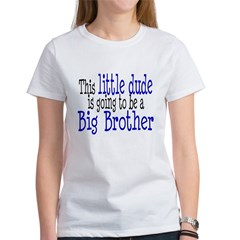 Little Dude is a Big Brother Women's T-Shirt