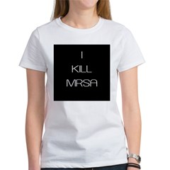 I Kill MRSA Women's T-Shirt
