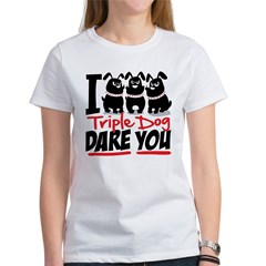 I Triple Dog Dare You Women's T-Shirt
