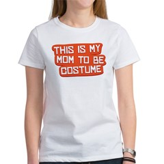 Mom to Be Costume Women's T-Shirt