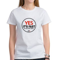 Yes It's Fas Women's T-Shirt