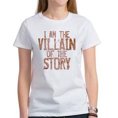 I Am the Villain of the Story Women's T-Shirt