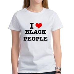 I Love Black People Women's T-Shirt