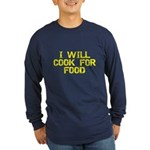 Will Cook For Food Long Sleeve Dark T-Shirt