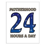 Motherhood 24 hours a day 24/7 Job Small Poster