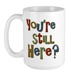 Funny You're Still Here Humorous Large Mug