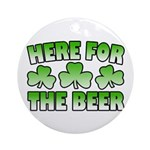 Here for the Beer Shamrock Ornament (Round)