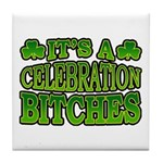 It's a Celebration Bitches Shamrock Tile Coaster