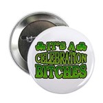 "It's a Celebration Bitches Shamrock 2.25"" Button"