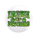"Distressed Drink Up Bitches Shamrock 3.5"" Button ("