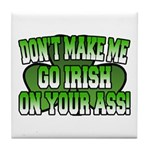 Don't Make Me Go Irish on Your Ass Tile Coaster
