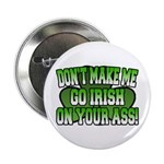 Don't Make Me Go Irish on Your Ass 2.25&quot; Button