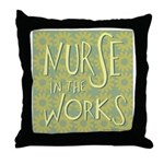 Nurse in the Works II Throw Pillow