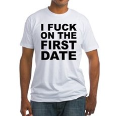 I Fuck on the First Date Fitted T-Shirt