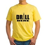 Drill Here Drill Now Yellow T-Shirt