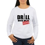 Drill Here and Now Women's Long Sleeve T-Shirt