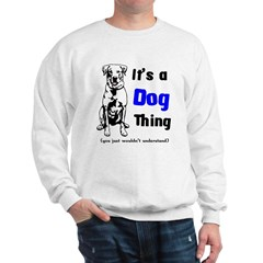 Its a Dog Thing Sweatshirt