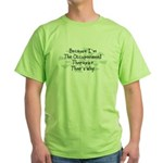 Because Occupational Therapist Green T-Shirt