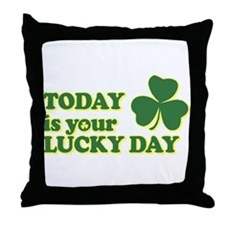 Today Is Your Lucky Day Throw Pillow