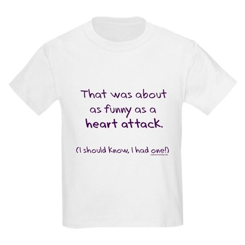funny heart attack pictures. Funny as a heart attack T-
