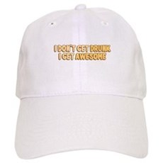 I Don't Get Drunk I Get Awesome Cap