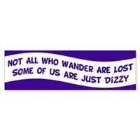 Not all Who Wander Are Lost, Some of us are just Dizzy Tongue in Cheek Tolkien Bumper Sticker