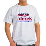 I want to Dance with Derek Light T-Shirt
