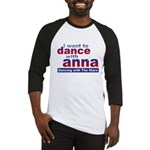 I want to Dance with Anna Baseball Jersey