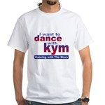 I want to Dance with Kym White T-Shirt