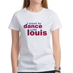 I want to Dance with Louis Women's T-Shirt