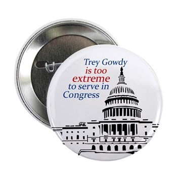 Trey Gowdy is too extreme for Congress button