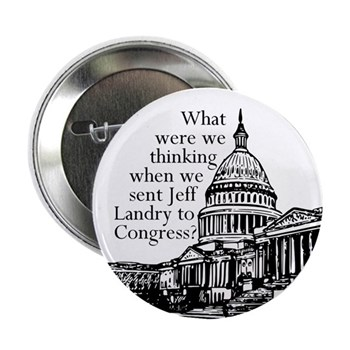 What were we thinking when we sent Jeff Landry to Congress?  Fix the mistake in the next Louisiana Congressional Election!  (Political button against Rep. Landry)
