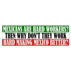Mexicans Don't Work THAT Hard Bumper Sticker