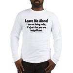 Leave Me Alone! Long Sleeve T-Shirt