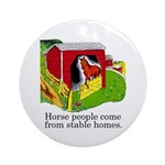 Horse People Come From Stable Homes Ornament