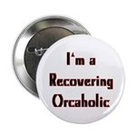 "Recovering Orcaholic 2.25"" Button (10 pack)"