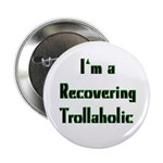 Recovering Trollaholic Button